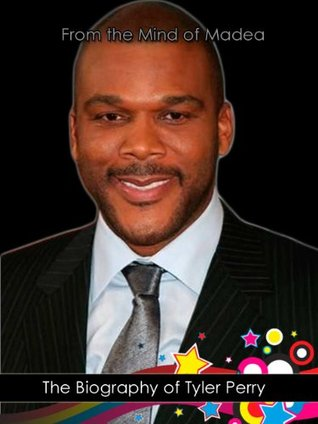 """""""From the Mind of Madea"""": The Biography of Tyler Perry"""
