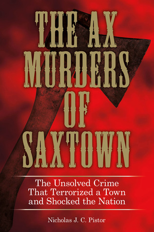 The Ax Murders of Saxtown: The Unsolved Crime That Terrorized a Town and Shocked the Nation