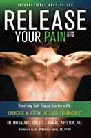 Release Your Pain: 2nd Edition - EBOOK: Resolving Soft Tissue Injuries with Exercise and Active Release Techniques