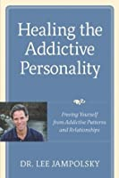 Healing the Addictive Personality: Freeing Yourself from Addictive Patterns and Relationships