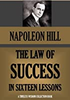THE LAW OF SUCCESS. The Complete 16 lessons, based on the original 1928 edition. (Timeless Wisdom Collection)