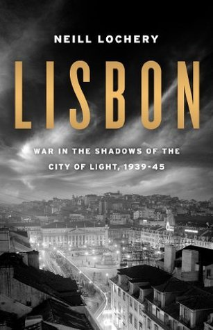 Lisbon  War in the Shadows of the City of Light, 1939-45