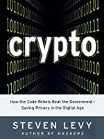 Crypto: How the Code Rebels Beat the Government--Saving