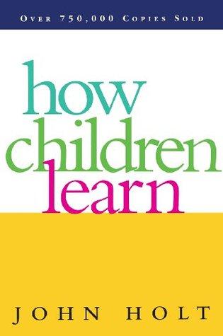 How Children Learn by John C. Holt