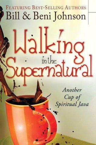 Walking in the Supernatural - Bill Johnson