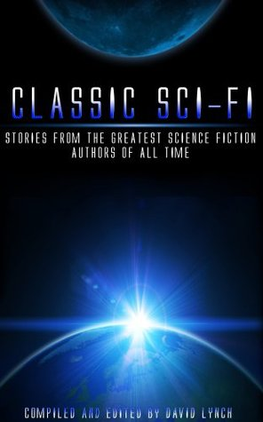 Classic Sci-Fi - Stories from the Greatest Science Fiction Authors of All Time (Classics)