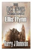 Ellis Flynn (The DCI Jones Casebook #3)