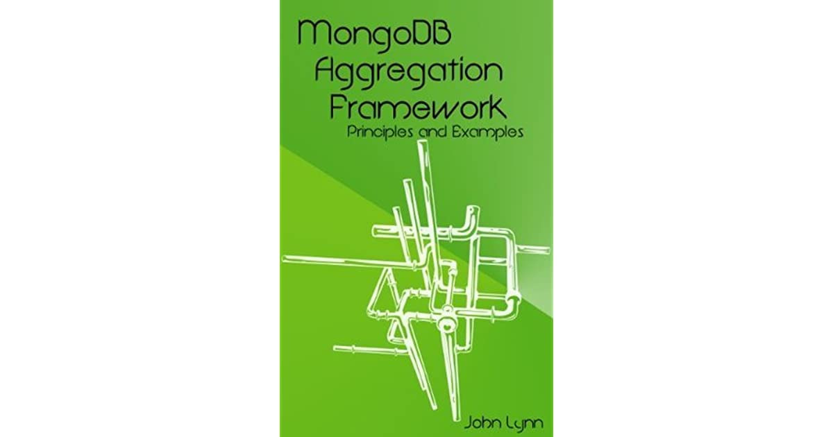 MongoDB Aggregation Framework Principles and Examples by John Lynn