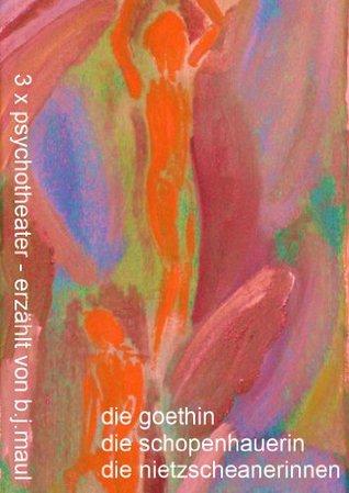 3 x Theater - Die Goethin - Die Schopenhauerin - Die Nietzscheanerinnen (German Edition) Bernhard Maul