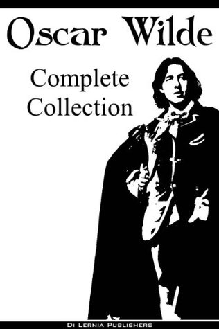 Oscar Wilde: The Complete Collection (The Picture of Dorian Gray, 14 Short Stories, 9 Plays, All Poems, Selected Essays and Letters)