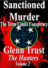 Sanctioned Murder: The Term Limits Conspiracy (The Hunters #2)