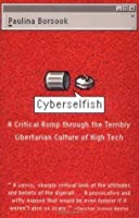 Cyberselfish: A Critical Romp through the Terribly Libertarian Culture of High Tech