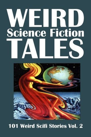 Weird Science Fiction Tales: 101 Weird Scifi Stories Vol. 2