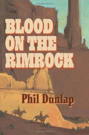 Blood on the rimrock, Phil Dunlap
