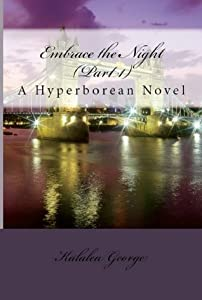 Embrace the Night (Part 1) (A Hyperborean Novel)