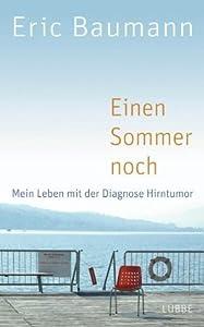 Einen Sommer noch: Mein Leben mit der Diagnose Hirntumor