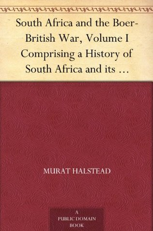 South Africa and the Boer-British War, Volume I Comprising a History of South Africa and its people, including the war of 1899 and 1900