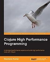 Clojure High Performance Programming