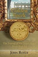 The Golden Spark (Book 2 of The Legend of the Great Horse trilogy)