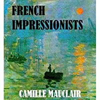 The French Impressionists [Illustrated]