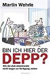 Bin ich hier der Depp?: Wie Sie dem Arbeitswahn nicht länger zur Verfügung stehen (German Edition)