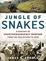 Jungle of Snakes; a century of counterinsurgency warfare from the Philippines to Iraq
