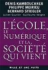 L'école, le numérique et la société qui vient (Les Petits Libres) (French Edition)