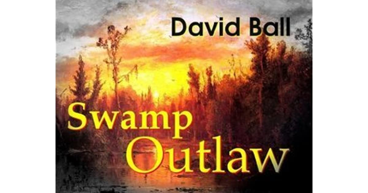 Swamp Outlaw By David Ball