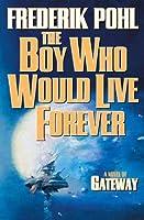 The Boy Who Would Live Forever: A Novel of Gateway (Heechee Saga #6)