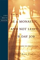 How to be a Monastic and Not Leave Your Day Job (Voices from the Monastery)