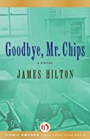 Good-Bye, Mr  Chips by James Hilton