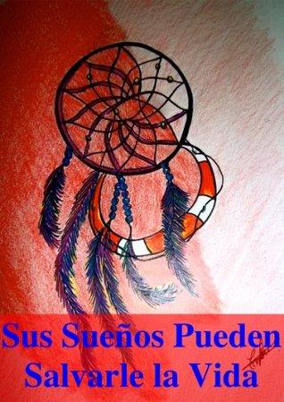 Sus Suenos Pueden Salvar su Vida (Spanish Edition)