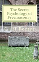 The Secret Psychology of Freemasonry: Alchemy, Gnosis and the Science of the Craft