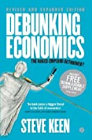 Debunking Economics - Revised and Expanded Edition: The Naked Emperor Dethroned?