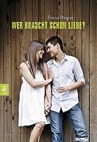 Wer braucht schon Liebe? (German Edition)