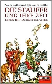 Die Staufer und ihre Zeit: Leben im Hochmittelalter - Ein SPIEGEL-Buch (German Edition)