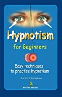 Hypnotism for Beginners: Easy Techniques to Practice Hypnotism