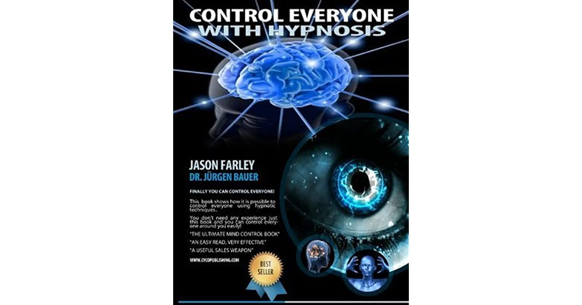 Control Everyone with Hypnosis - The ultimate guide on