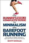 Runner's World Complete Guide to Minimalism and Barefoot Running:How to Make the Healthy Transition to Lightweight Shoes and Injury-Free Running