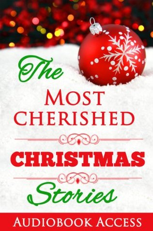 The Most Cherished Christmas Stories (with Audiobook Access and Illustrations)