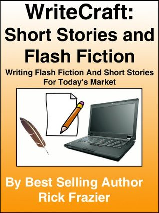 WriteCraft: Short Stories and Flash Fiction - Writing Short Stories And Flash Fiction For Today's Market