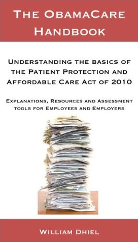 The ObamaCare Handbook: Understanding the Basics of the Patient Protection and  Affordable Care Act of 2010