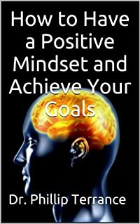 Mindset: How to Have a Positive Mindset and Achieve Your Goals