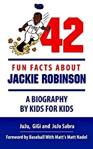 42 Fun Facts About Jackie Robinson - A Biography By Kids For Kids (Making History Fun Ages 9 - 12)