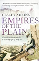 Empires Of The Plain: Henry Rawlinson And The Lost Languages Of Babylon