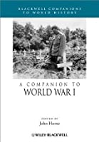 A Companion to World War I (Wiley Blackwell Companions to World History)