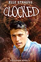 CLOCKED: A young adult time travel romance novella companion to Clockwise. (The Clockwise Series Book 4)