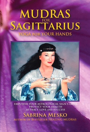 Mudras for Sagittarius:Yoga for your Hands (Mudras for Astrological Signs 9.)
