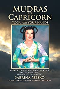 Mudras for Capricorn:Yoga for your Hands (Mudras for Astrological Signs 10.)