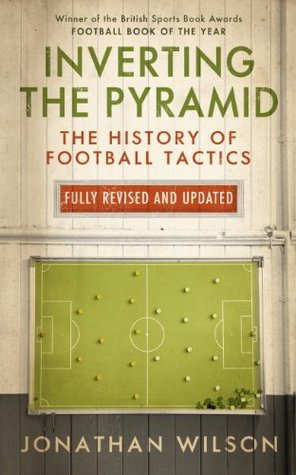 Inverting the Pyramid: The History of Football Tactics by